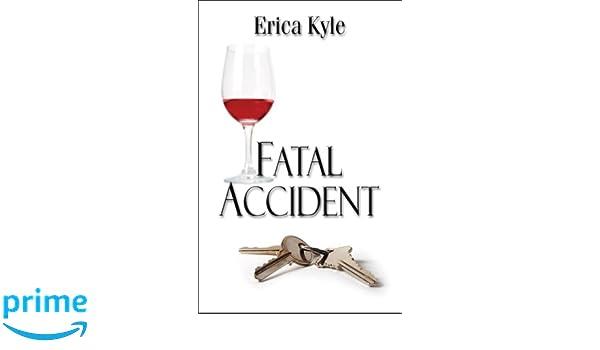 Amazon com: Fatal Accident (9781605633022): Erica Kyle: Books