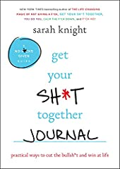 get your sh*t together and journal your way to your best life.  Whether you're stuck in a job or relationship you hate, overwhelmed by a million emails, or just need a little help along the way to world domination, the hardest part of changin...
