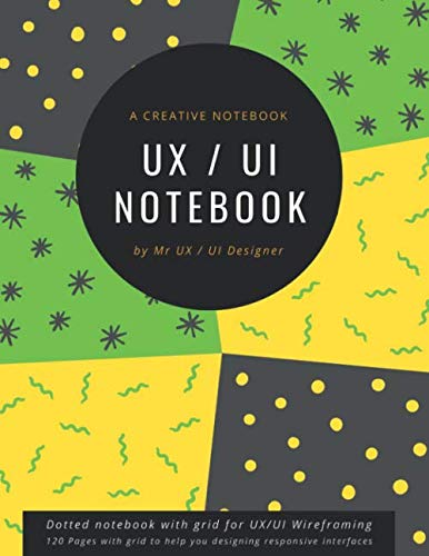 Mobile and website UX/UI Design Notebook : Mobile / website and tablet Wireframe Sketchpad with grids for a better User Interface Experience Design: ... Pages help you to design in any resolution