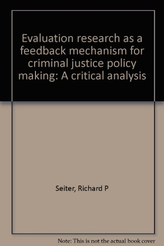 Evaluation research as a feedback mechanism for criminal justice policy making: A critical analysis