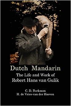 Descargar PDF Gratis Dutch Mandarin: The Life And Work Of Robert Hans Van Gulik
