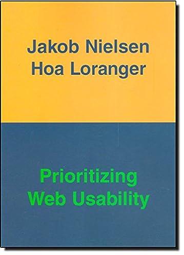 prioritizing web usability jakob nielsen hoa loranger rh amazon com