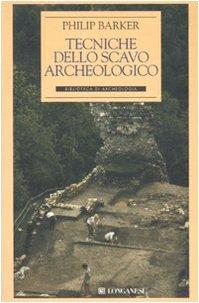 Tecniche dello scavo archeologico Copertina flessibile – 24 mar 1994 Philip Barker B. D' Agostino Longanesi 8830402540