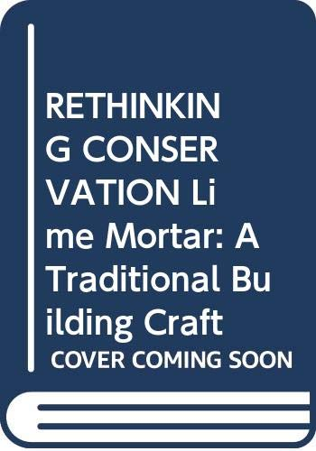 RETHINKING CONSERVATION Lime Mortar: A Traditional Building Craft