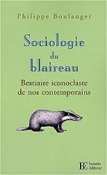 Sociologie du blaireau : Bestiaire iconoclaste de nos contemporains