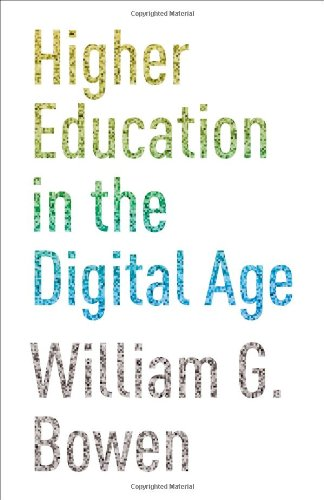 Higher Education in the Digital Age (The William G. Bowen Series)