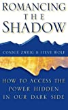img - for Romancing the Shadow: How to Access the Power in our Dark Side by Zweig, Connie, Ph.D., Wolf, Steve, Ph.D. (1998) Perfect Paperback book / textbook / text book