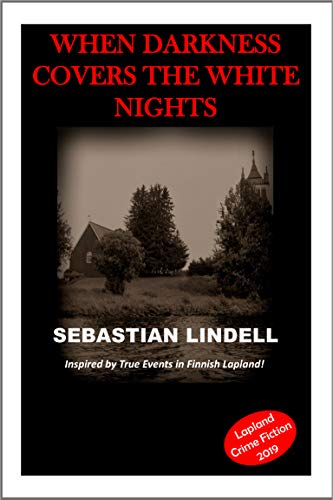 When Darkness Covers the White Nights: A Crime Mystery from Lapland