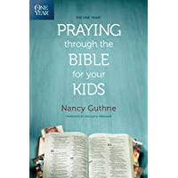 One Year Praying Through The Bible For Your Kids, The