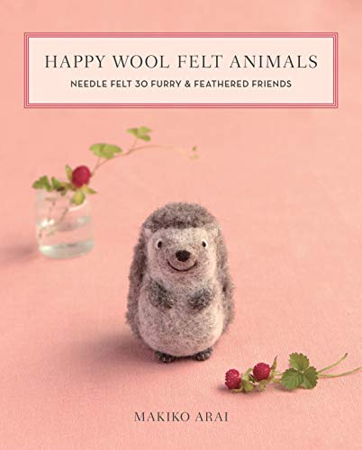 Book Cover: Happy Wool Felt Animals: Needle Felt 30 Furry & Feathered Friends