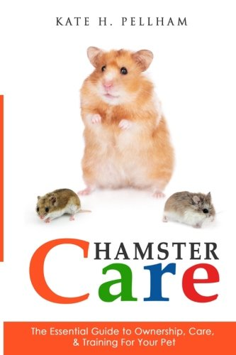 Hamster Care: The Essential Guide to Ownership, Care, & Training For Your Pet (Mouse Care)