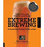 Extreme Brewing, Deluxe Edition: An Introduction to Brewing Craft Beer at Home, with 15 New Homebrew Recipes (Paperback) - Common