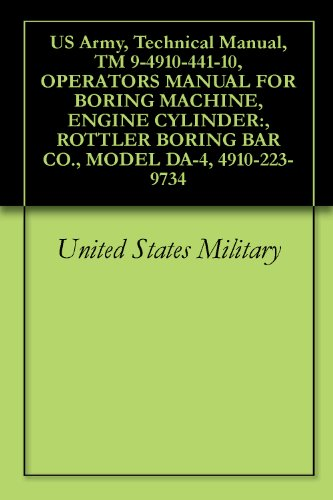 US Army, Technical Manual, TM 9-4910-441-10, OPERATORS MANUAL FOR BORING MACHINE, ENGINE CYLINDER:, ROTTLER BORING BAR CO., MODEL DA-4, 4910-223-9734