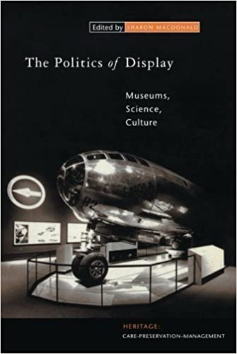 Book The Politics of Display: Museums, Science, Culture (Heritage: Care-Preservation-Management) 1st (first) Edition published by Routledge (1997)