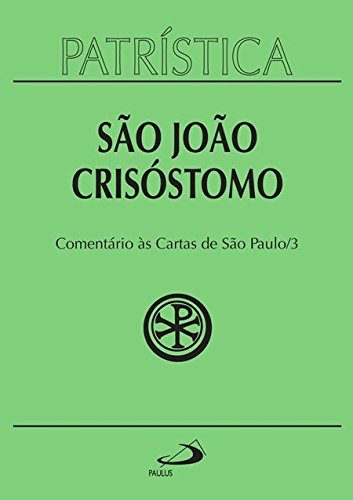 Patrística. Comentário às Cartas de São Paulo 3 - Volume 27 pdf