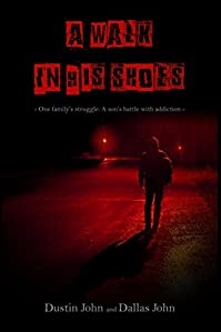 A Walk In His Shoes: One Family's Struggle. A Son's Battle With Addiction. by Dustin John ebook deal