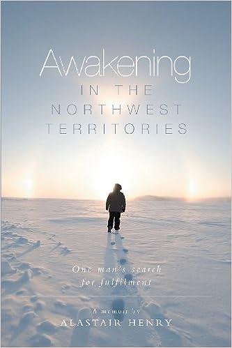 Awakening in the Northwest Territories Paperback – September 12, 2013 by Alastair Henry (Author)