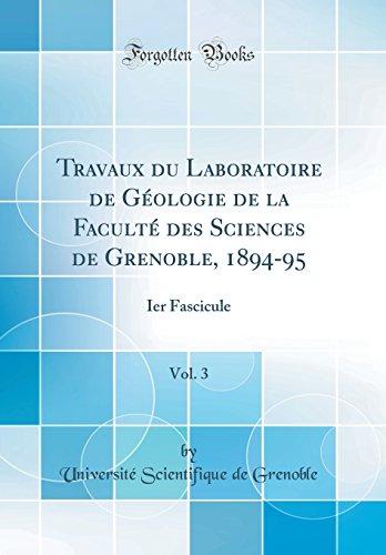 Travaux du Laboratoire de Géologie de la Faculté des Sciences de Grenoble, 1894-95, Vol. 3: Ier Fascicule (Classic Reprint) (French Edition)