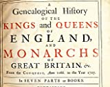 img - for A Genealogical History of the Kings and Queens of England and Monarchs of Great Britain, &c. From the Conquest, Anno 1066 to the Year 1707. In Seven Parts or Books book / textbook / text book