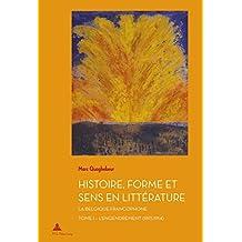 Histoire, Forme et Sens en Littérature: La Belgique francophone - Tome 1 : L'Engendrement (1815-1914)