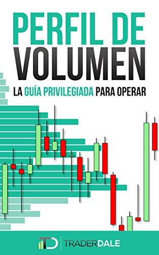 PERFIL DE VOLUMEN: LA GUÍA PRIVILEGIADA PARA OPERAR por Trader Dale