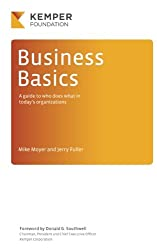 Business Basics: A Guide to Who Does What in Today's Businesses (Volume 1)