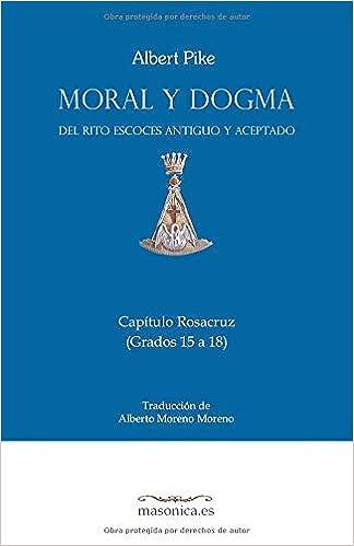 Moral y Dogma (Capítulo Rosacruz): Grados 15 a 18 (Spanish ...