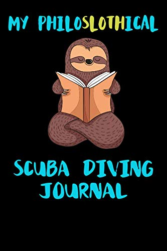 My Philoslothical Scuba Diving Journal: Blank Lined Notebook Journal Gift Idea For (Lazy) Sloth Spirit Animal Lovers