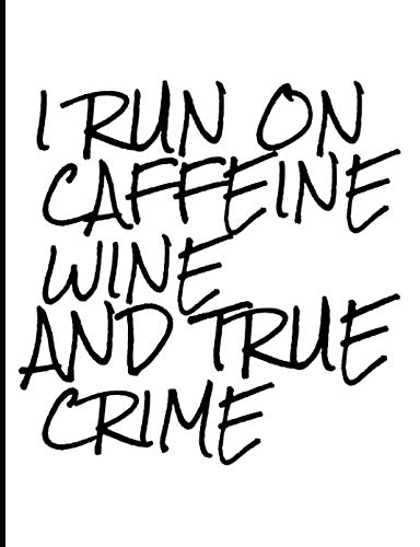 I Run on Caffeine Wine and True Crime: Book 4 (True Crime Composition Notebooks)