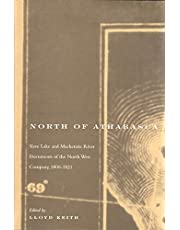North of Athabasca: Slave Lake and Mackenzie River Documents of North West Company, 1800-1821