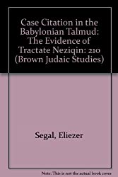 Case Citation in the Babylonian Talmud: The Evidence of Tractate Neziqin: 210 (Brown Judaic Studies)
