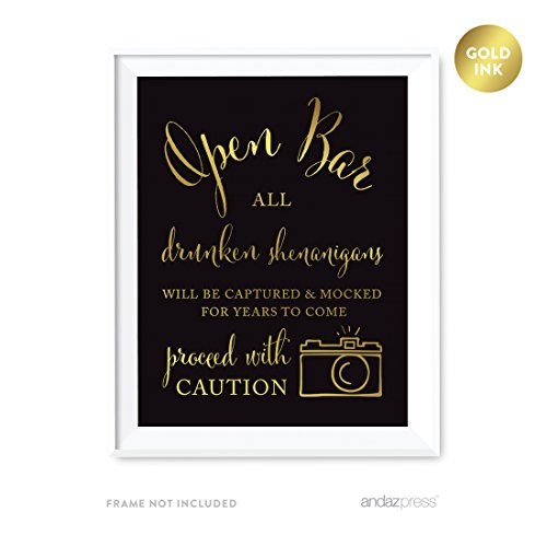 Andaz Press Wedding Party Signs, Black and Metallic Gold Ink, 8.5x11-inch, Open Bar All Drunken Shenanigans Will be Captured and Mocked For Years to Come Proceed with Caution Sign, 1-Pack]()