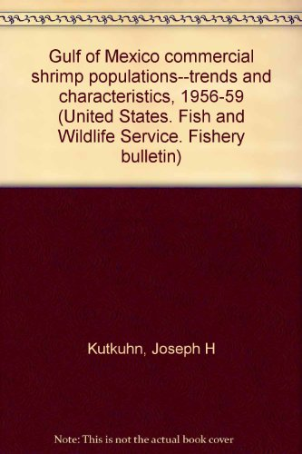Gulf of Mexico commercial shrimp populations--trends and characteristics, 1956-59 (United States. Fish and Wildlife Service. Fishery bulletin)