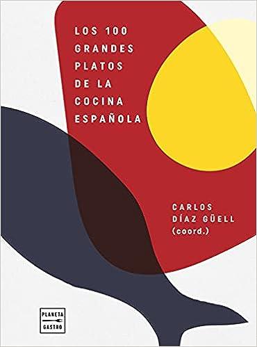 Los 100 grandes platos de la cocina española de Carlos Díaz Güell