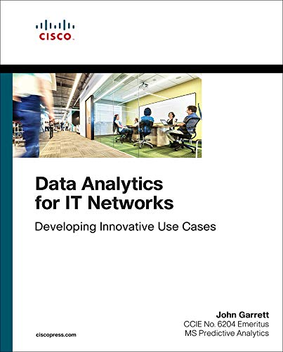 Data Analytics for IT Networks: Developing Innovative Use Cases (Networking Technology) PDF