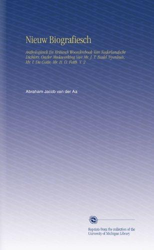 Nieuw Biografiesch: Anthologiesch En Kritiesch Woordenboek Van Nederlandsche Dichters, Onder Medewerking Van Mr. J. T. Bodel Nyenhuis, Mr. I. Da Costa, Mr. H. O. Feith. V. 2 (Dutch Edition)