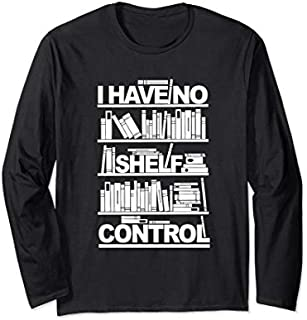 I Have No Shelf Control  For Lover Books Long Sleeve T-shirt | Size S - 5XL