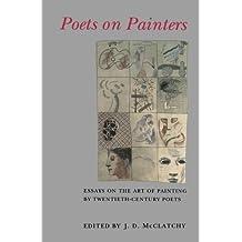 Poets on Painters: Essays on the Art of Painting by Twentieth-Century Poets
