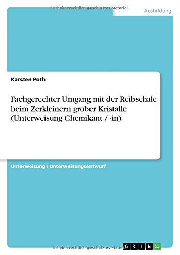 Download Fachgerechter Umgang mit der Reibschale beim Zerkleinern grober Kristalle (Unterweisung Chemikant / -in) (German Edition) pdf