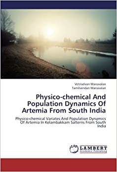 Physico-chemical And Population Dynamics Of Artemia From South India: Physico-chemical Variates And Population Dynamics Of Artemia In Kelambakkam Salterns From South India