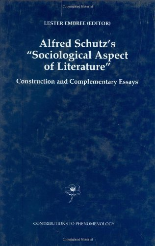 Download Alfred Schutz's Sociological Aspect of Literature: Construction and Complementary Essays (Contributions To Phenomenology) Pdf