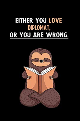 Either You Love Diplomat, Or You Are Wrong.: Yearly Home Family Planner with Philoslothical Sloth Help