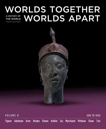 worlds-together-worlds-apart-a-history-of-the-world-600-to-1850-third-edition-vol-b