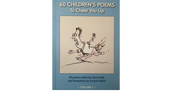 60 Childrens Poems To Cheer You Up Volume 1 Jason Pugh To