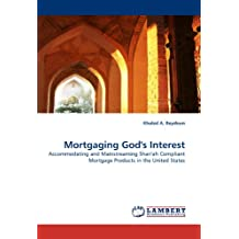 Mortgaging God's Interest: Accommodating and Mainstreaming Shari'ah Compliant Mortgage Products in the United States