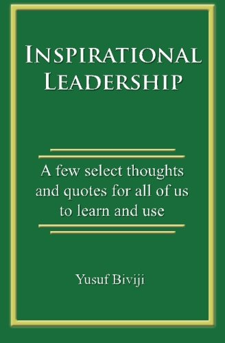 Inspirational Leadership: A few select thoughts and quotes for all of us to learn and use pdf