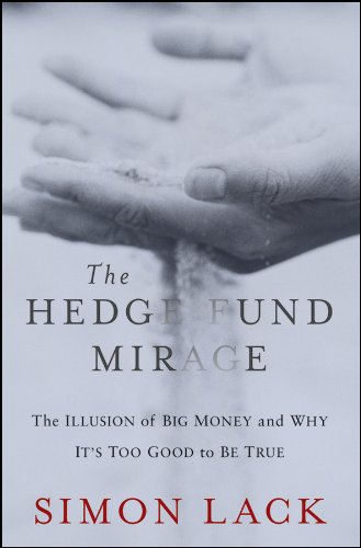 The Hedge Fund Mirage: The Illusion of Big Money and Why It's Too Good to Be True pdf