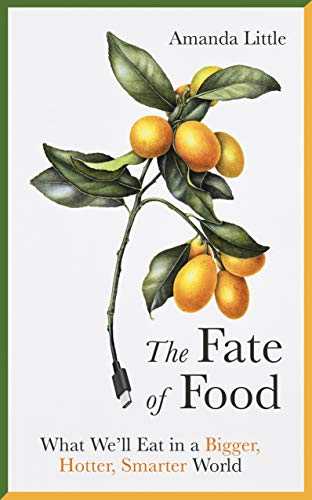 The Fate of Food: What We'll Eat in a Bigger, Hotter, Smarter World por Amanda Little