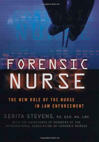 Forensic Nurse: The New Role of the Nurse in Law Enforcement