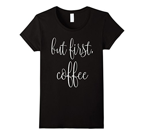 Womens But First Coffee T Shirt product image